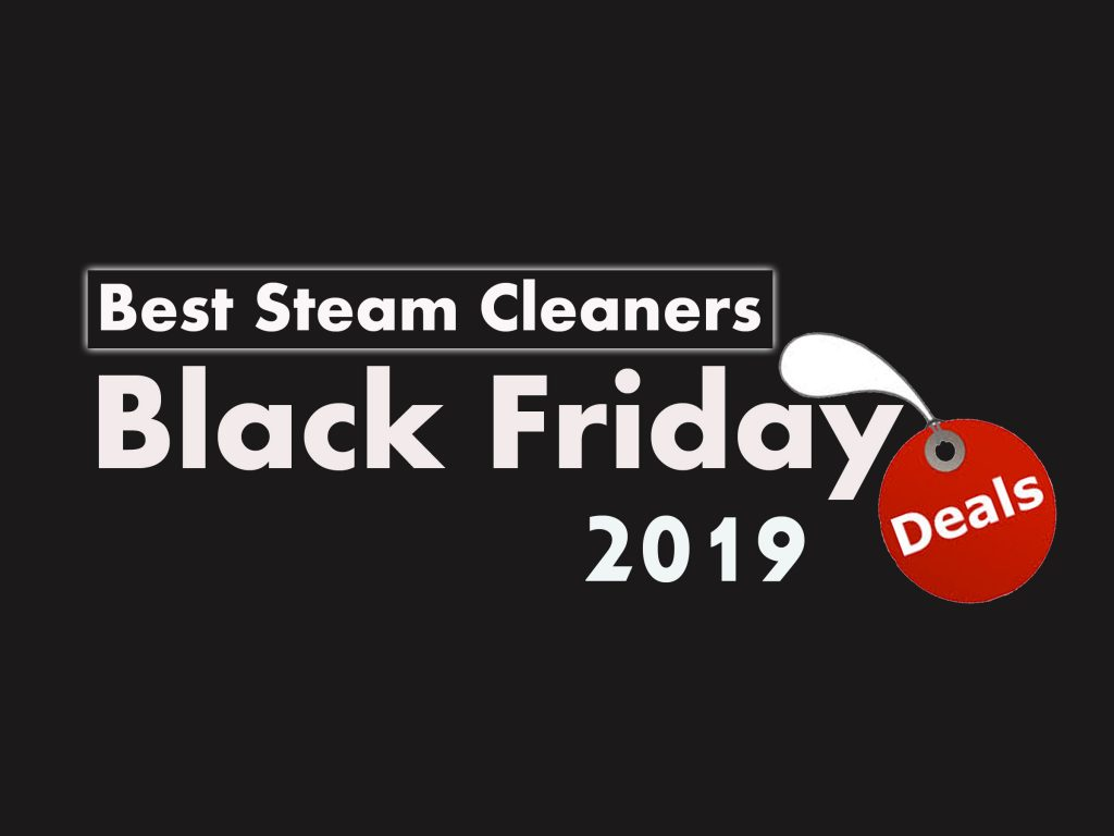 best steam cleaners black friday deals 2019 reviews